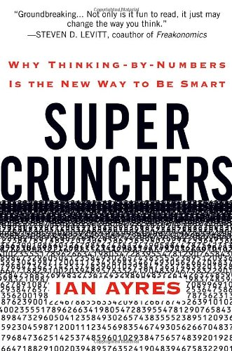 9780553805406: Super Crunchers: Why Thinking-By-Numbers Is the New Way to Be Smart
