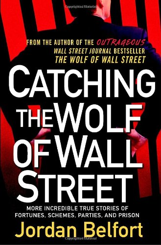 9780553807042: Catching the Wolf of Wall Street: More Incredible True Stories of Fortunes, Schemes, Parties, and Prison