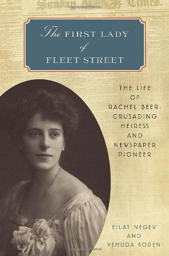 The First Lady of Fleet Street: The Life of Rachel Beer : Crusading Heiress and Newspaper Pioneer.:...