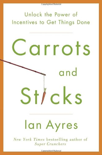 9780553807639: Carrots and Sticks: Unlock the Power of Incentives to Get Things Done