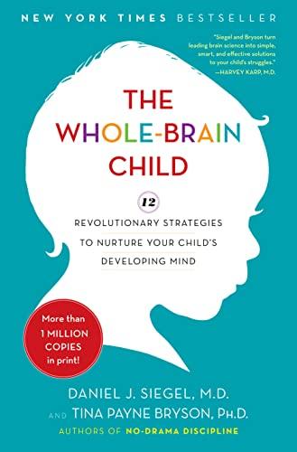 9780553807912: The Whole-Brain Child: 12 Revolutionary Strategies to Nurture Your Child's Developing Mind