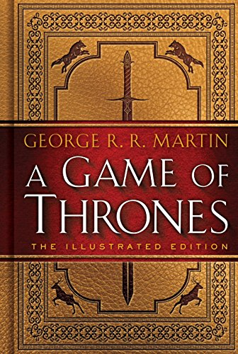 A Game of Thrones: The Illustrated Edition: George R. R.