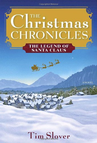 The Christmas Chronicles: The Legend of Santa Claus: Slover, Tim