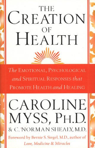 9780553812558: The Creation Of Health: The Emotional, Psychological, and Spiritual Responses That Promote Health and Healing