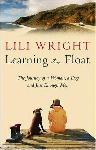 Learning To Float: The Journey of a Woman, a Dog and Just Enough Men [Idioma Inglés]