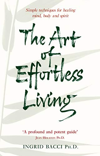 9780553814408: The Art of Effortless Living: Simple Techniques for Healing Mind, Body and Spirit