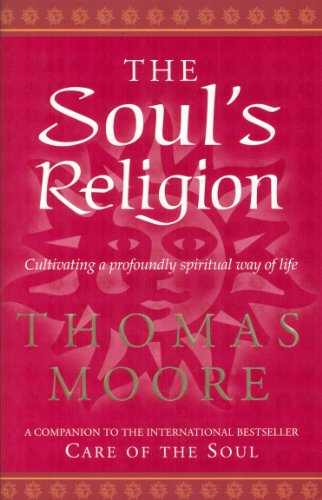 9780553815276: The Soul's Religion: Cultivating a Profoundly Spiritual Way of Life