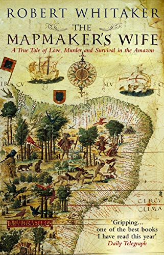 9780553815399: The Mapmaker's Wife: A True Tale Of Love, Murder And Survival In The Amazon