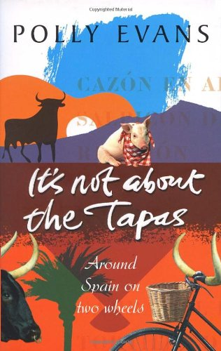 9780553815566: It's Not About the Tapas: Around Spain on Two Wheels
