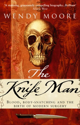 9780553816181: The Knife Man: Blood, Body-snatching and the Birth of Modern Surgery