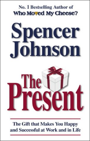 9780553816662: The Present: The Gift That Makes You Happy and Successful at Work and in Life