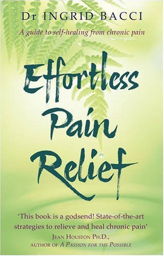 Effortless Pain Relief: A Guide to Self-Healing from Chronic Pain: Ingrid Bacci