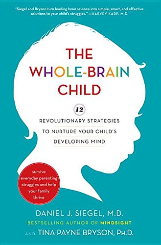 9780553907254: The Whole-Brain Child: 12 Revolutionary Strategies to Nurture Your Child's Developing Mind, Survive Everyday Parenting Struggles, and Help Your Family Thrive