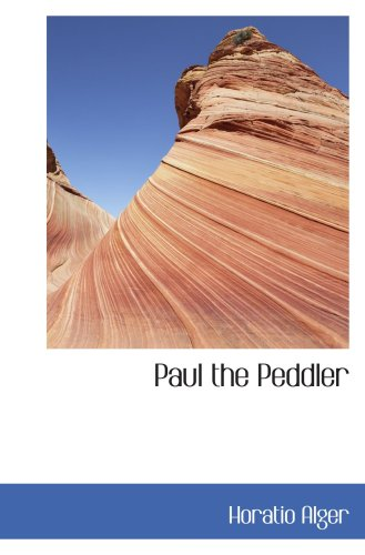 9780554003276: Paul the Peddler: the Fortunes of a Young Street Merchant
