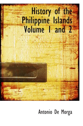 History of the Philippine Islands Volume 1 and 2: De Morga, Antonio