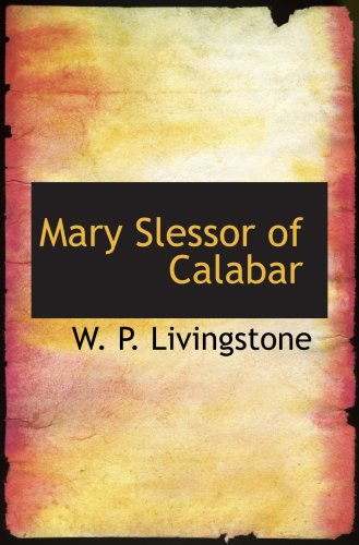 Mary Slessor of Calabar: Pioneer Missionary: Livingstone, W. P.