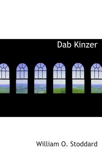 Dab Kinzer: A Story of a Growing Boy: Stoddard, William O.
