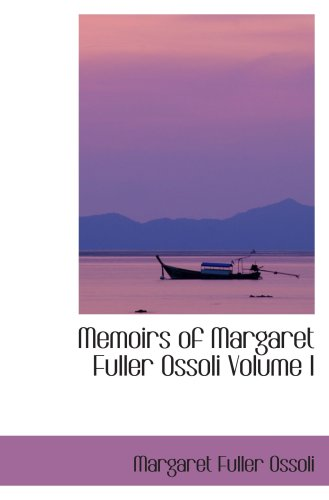 9780554032153: Memoirs of Margaret Fuller Ossoli Volume I