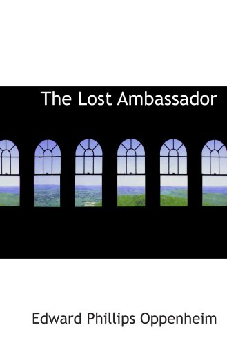 The Lost Ambassador: The Search For The Missing Delora: Oppenheim, Edward Phillips