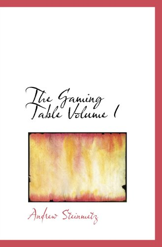 9780554042299: The Gaming Table Volume I: ITS VOTARIES AND VICTIMS In all Times and Countri