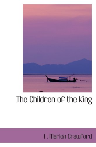 The Children of the King: A Tale of Southern Italy (9780554044736) by Crawford, F. Marion