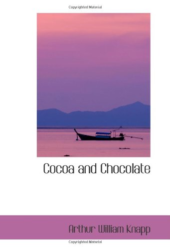 9780554045948: Cocoa and Chocolate: Their History from Plantation to Consumer