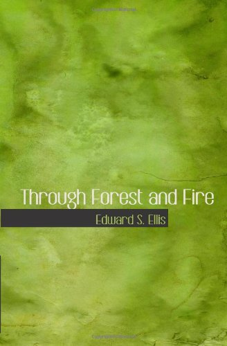 Through Forest and Fire: Wild-Woods Series No. 1 (0554047209) by Edward S. Ellis