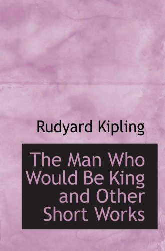 9780554050782: The Man Who Would Be King and Other Short Works