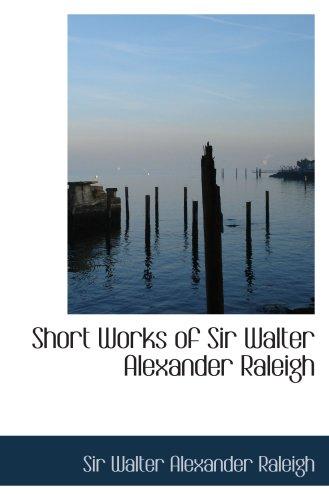 9780554053721: Short Works of Sir Walter Alexander Raleigh