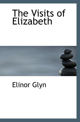 The Visits of Elizabeth (9780554057477) by Elinor Glyn