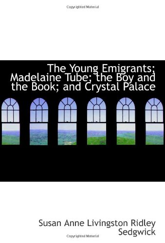 9780554060729: The Young Emigrants; Madelaine Tube; the Boy and the Book; and Crystal Palace