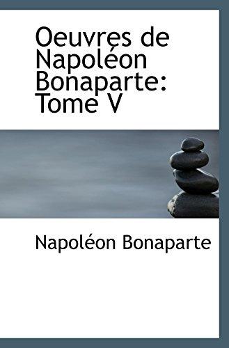 Oeuvres de Napoléon Bonaparte: Tome V (French Edition) (055406183X) by Napoléon Bonaparte