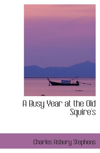 9780554064161: A Busy Year at the Old Squire's