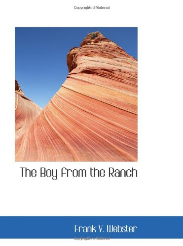 The Boy from the Ranch: Or; Roy Bradner's City Experiences (9780554068053) by Frank V. Webster