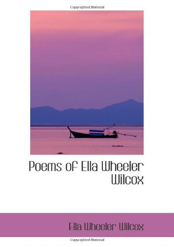Poems of Ella Wheeler Wilcox (9780554069869) by Ella Wheeler Wilcox