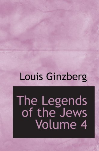 9780554073996: The Legends of the Jews Volume 4: Bible Times and Characters from Joshua to Esther