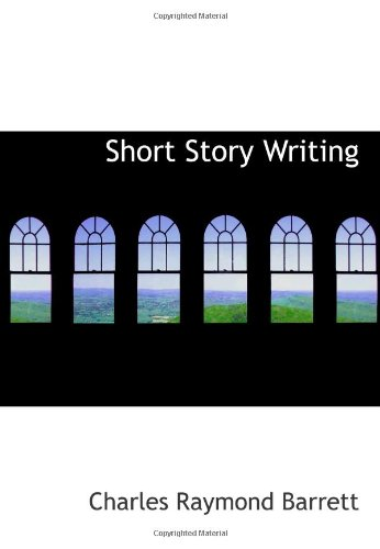9780554076508: Short Story Writing: A Practical Treatise on the Art of The Short Story