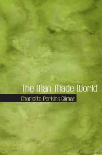 9780554076539: The Man-Made World: or  Our Androcentric Culture