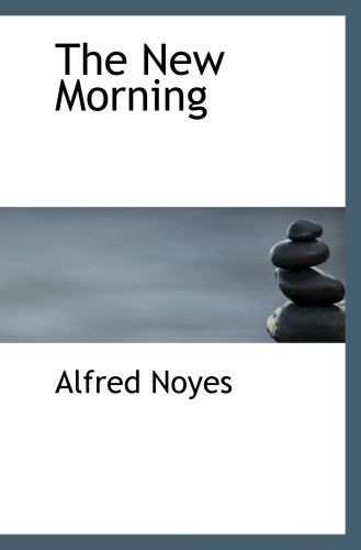 The New Morning: Poems (0554080567) by Noyes, Alfred