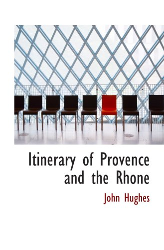 Itinerary of Provence and the Rhone: Made During the Year 1819 (0554080966) by John Hughes