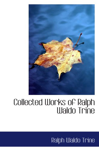 Collected Works of Ralph Waldo Trine (0554083264) by Ralph Waldo Trine