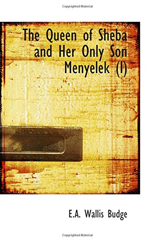 9780554089065: The Queen of Sheba and Her Only Son Menyelek (I): Or The Kebra Nagast