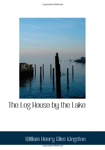 9780554089171: The Log House by the Lake: A Tale of Canada