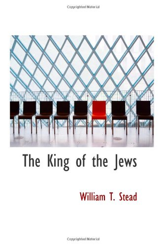 9780554092683: The King of the Jews: A story of Christ's last days on Earth