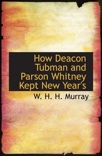 How Deacon Tubman and Parson Whitney Kept: Murray, W. H.