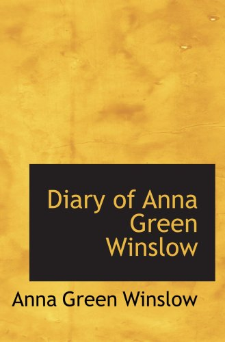 Diary of Anna Green Winslow: A Boston: Winslow, Anna Green