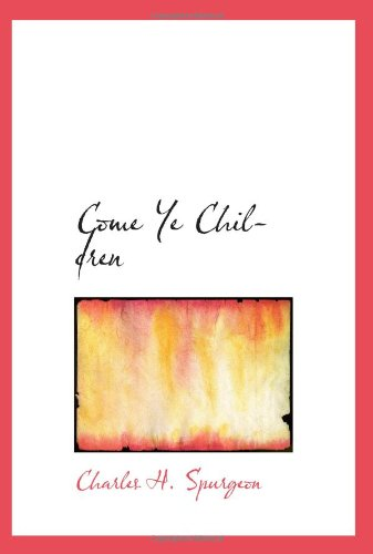 9780554098456: Come Ye Children: A Book for Parents and Teachers on the Christian T