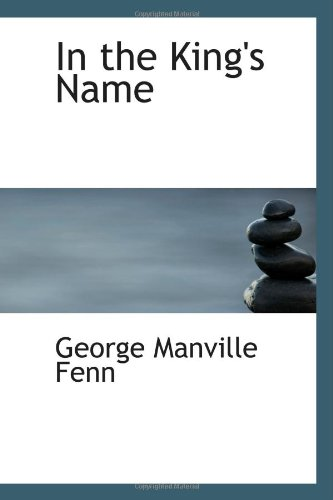 In the King's Name: The Cruise of: Fenn, George Manville