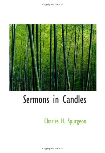 Sermons in Candles: Being Two Lectures (0554099004) by Spurgeon, Charles H.