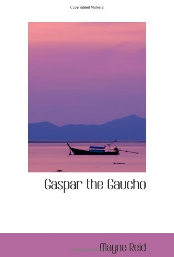 9780554100937: Gaspar the Gaucho: A Story of the Gran Chaco